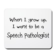 When I grow up I want to be a Speech Pathologist M