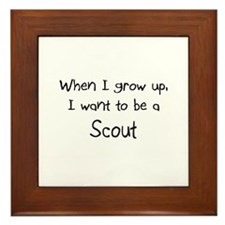 When I grow up I want to be a Scout Framed Tile