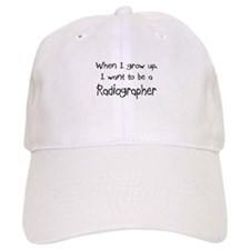 When I grow up I want to be a Radiographer Cap