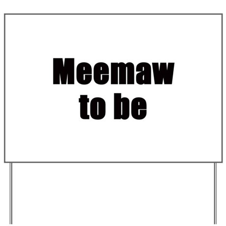 Meemaw to be Yard Sign