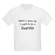 When I grow up I want to be a Quarreler Kids Light