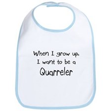 When I grow up I want to be a Quarreler Bib