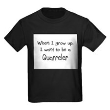 When I grow up I want to be a Quarreler Kids Dark