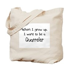 When I grow up I want to be a Quarreler Tote Bag