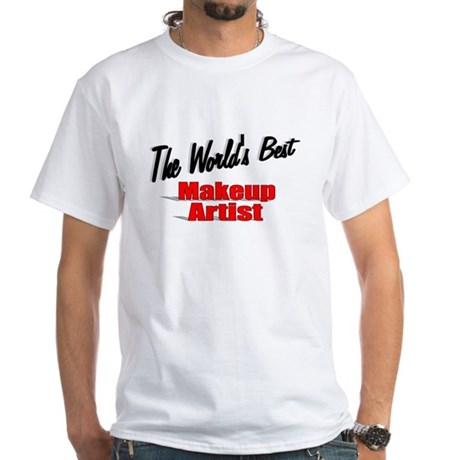 &quot;The World's Best Makeup Artist&quot; White T-Shirt