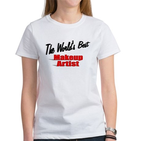 &quot;The World's Best Makeup Artist&quot; Women's T-Shirt