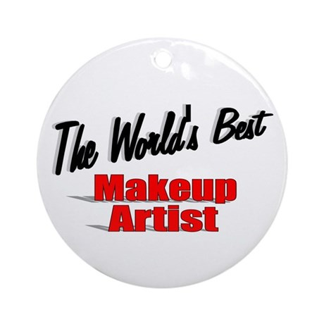 &quot;The World's Best Makeup Artist&quot; Ornament (Round)