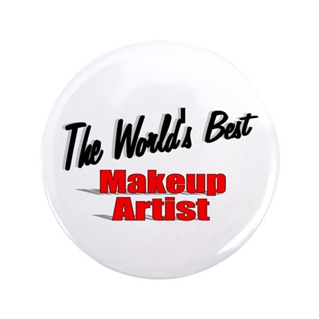 &quot;The World's Best Makeup Artist&quot; 3.5&quot; Button