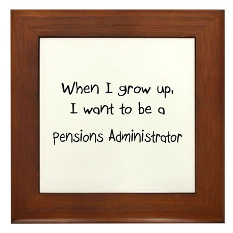 When I grow up I want to be a Pensions Administrat