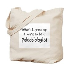 When I grow up I want to be a Paleobiologist Tote