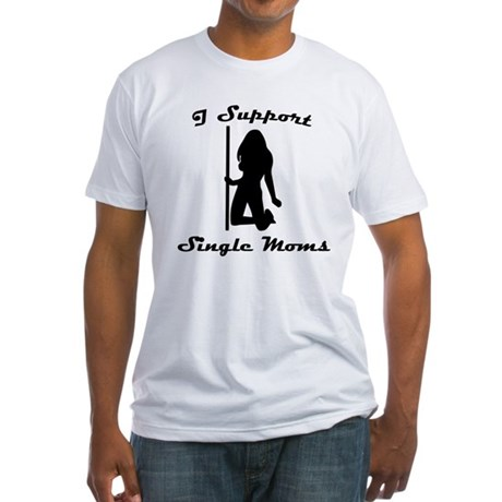 I Support Single Moms Fitted T-Shirt