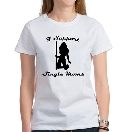 I Support Single Moms Womens T-Shirt