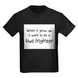 When I grow up I want to be a Mwd Engineer T