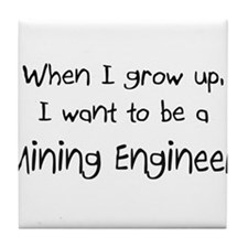 When I grow up I want to be a Mining Engineer Tile