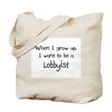 When I grow up I want to be a Lobbyist Tote Bag