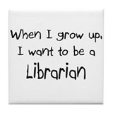 When I grow up I want to be a Librarian Tile Coast