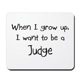 When I grow up I want to be a Judge Mousepad