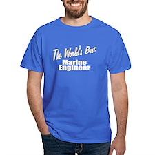 """""""The World's Best Marine Engineer"""" T-Shirt"""