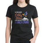 Old & Wise = Young & Stupid Women's Dark T-Shirt