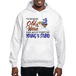 Old & Wise = Young & Stupid Hooded Sweatshirt