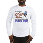 Old & Wise = Young & Stupid Long Sleeve T-Shirt