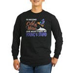 Old & Wise = Young & Stupid Long Sleeve Dark T-Shi