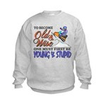 Old & Wise = Young & Stupid Kids Sweatshirt