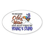 Old & Wise = Young & Stupid Sticker (Oval)