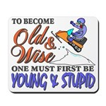 Old & Wise = Young & Stupid Mousepad