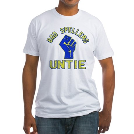 Bad Spellers Untie Fitted T-Shirt