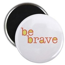Be Brave Magnet