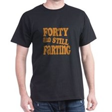 Forty And Still Farting T-Shirt
