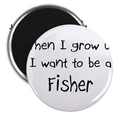 "When I grow up I want to be a Fisher 2.25"" Magnet"