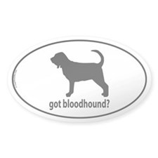 Got Bloodhound? Oval Decal