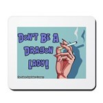 Don't Be A Dragon Lady Mousepad