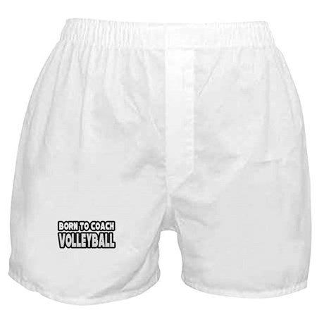 """Born To Coach Volleyball"" Boxer Shorts"