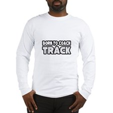 """Born to Coach Track"" Long Sleeve T-Shirt"