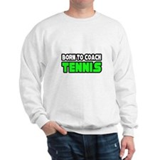 """Born to Coach Tennis"" Sweatshirt"