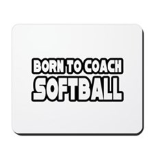 """Born to Coach Softball"" Mousepad"