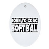 """Born to Coach Softball"" Oval Ornament"