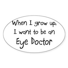 When I grow up I want to be an Eye Doctor Decal