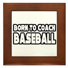 """Born to Coach Baseball"" Framed Tile"