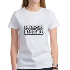 """Born to Coach Baseball"" Tee"