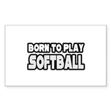 """Born to Play Softball"" Rectangle Sticker 10 pk)"