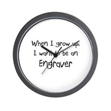 When I grow up I want to be an Engraver Wall Clock