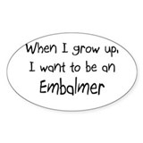 When I grow up I want to be an Embalmer Decal