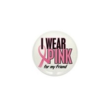 I Wear Pink For My Friend 10 Mini Button (100 pack