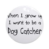 When I grow up I want to be a Dog Catcher Ornament