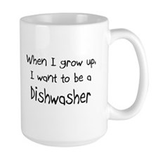 When I grow up I want to be a Dishwasher Mug