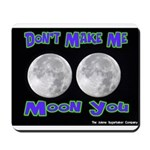 Don't Make Me Moon You Lunar Mousepad